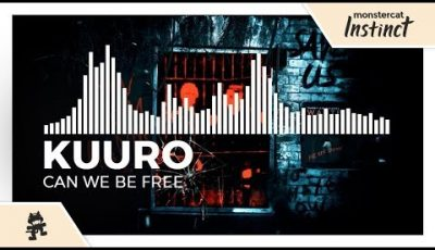 KUURO – Can We Be Free [Monstercat Release]