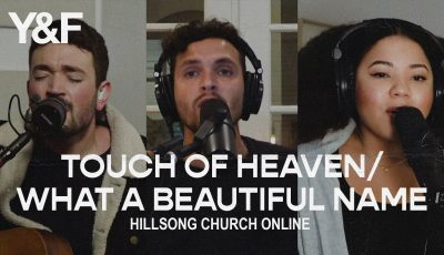 Touch of Heaven / What A Beautiful Name – Hillsong Young & Free