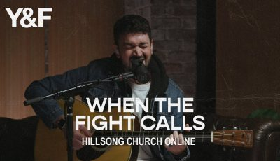 When The Fight Calls (Church Online) – Hillsong Young & Free